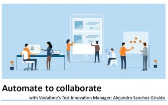 Automate to Collaborate - Test Automation webinar by Vodafone's Test Innovation Manager: Alejandro Sanchez-Giraldo