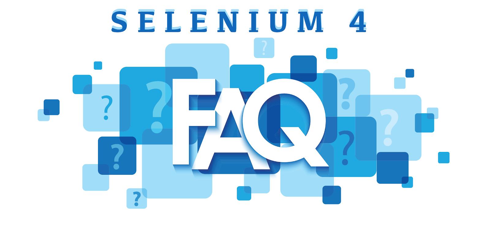 selenium 4 faqs